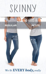 We fit EVERY body, really. Skinny Jeans have a 30.5'' Regular Inseam and 28.5'' Petite Inseam image number 5
