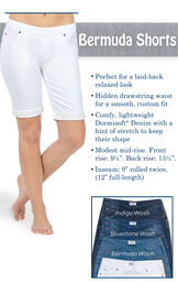 White Bermuda shorts are perfect for a laid-back look. Hidden drawstring waist for a smooth, custom fit. Comfy lightweight Dormisoft Denim with a hint of stretch. Modest mid-rise: Front 9.25'', Back: 13.5''. Inseam: 9'' rolled twice (12'' full-length) image number 3