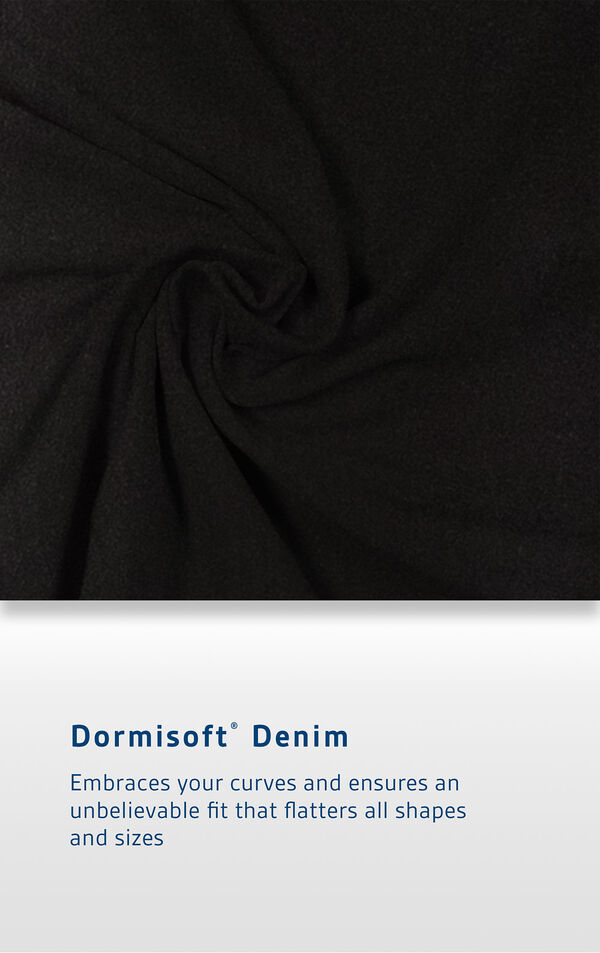 Black Dormisoft Denim fabric with the following copy: Embraces your curves and ensures an unbelievable fit that flatters all shapes and sizes image number 5