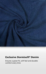Bluestone Wash fabric with the following copy: Exclusive Dormisoft Denim ensures a great fit, soft feel and durable comfort every time image number 3